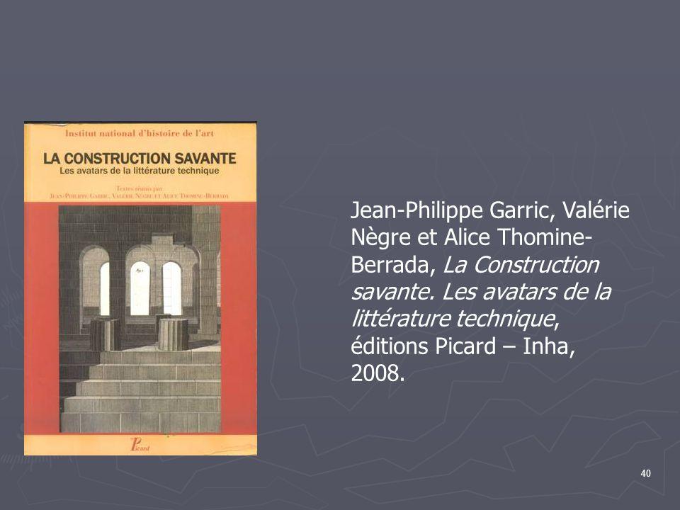 40 Jean-Philippe Garric, Valérie Nègre et Alice Thomine- Berrada, La Construction savante.