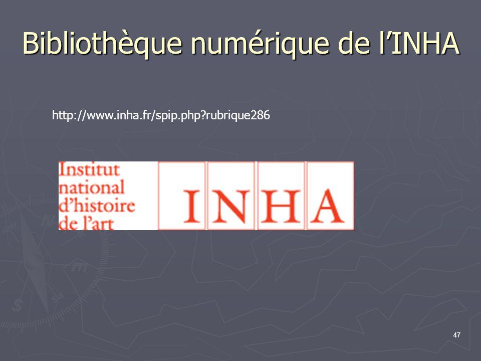 47 Bibliothèque numérique de l'INHA http://www.inha.fr/spip.php?rubrique286