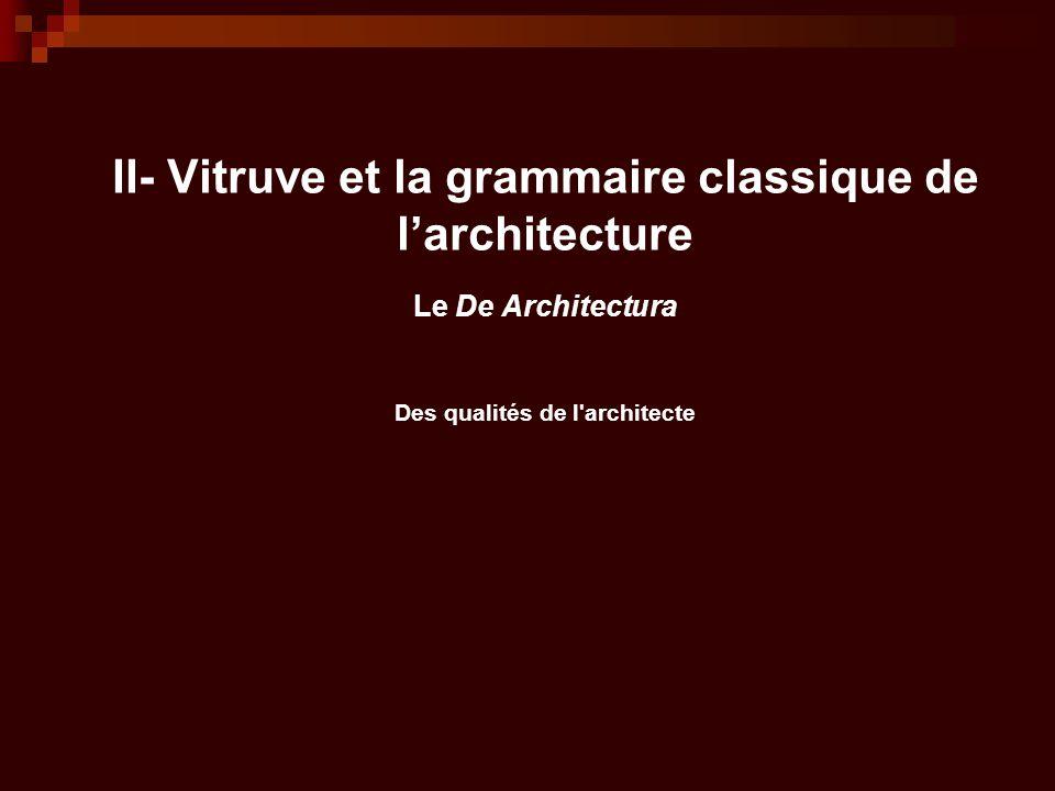 II- Vitruve et la grammaire classique de l'architecture Le De Architectura Des qualités de l'architecte