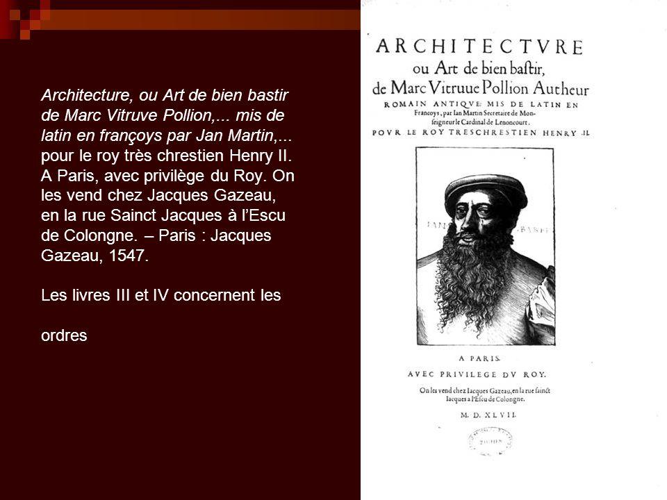 Architecture, ou Art de bien bastir de Marc Vitruve Pollion,... mis de latin en françoys par Jan Martin,... pour le roy très chrestien Henry II. A Par