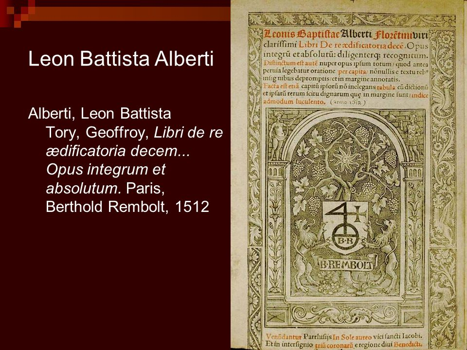 Leon Battista Alberti Alberti, Leon Battista Tory, Geoffroy, Libri de re ædificatoria decem... Opus integrum et absolutum. Paris, Berthold Rembolt, 15