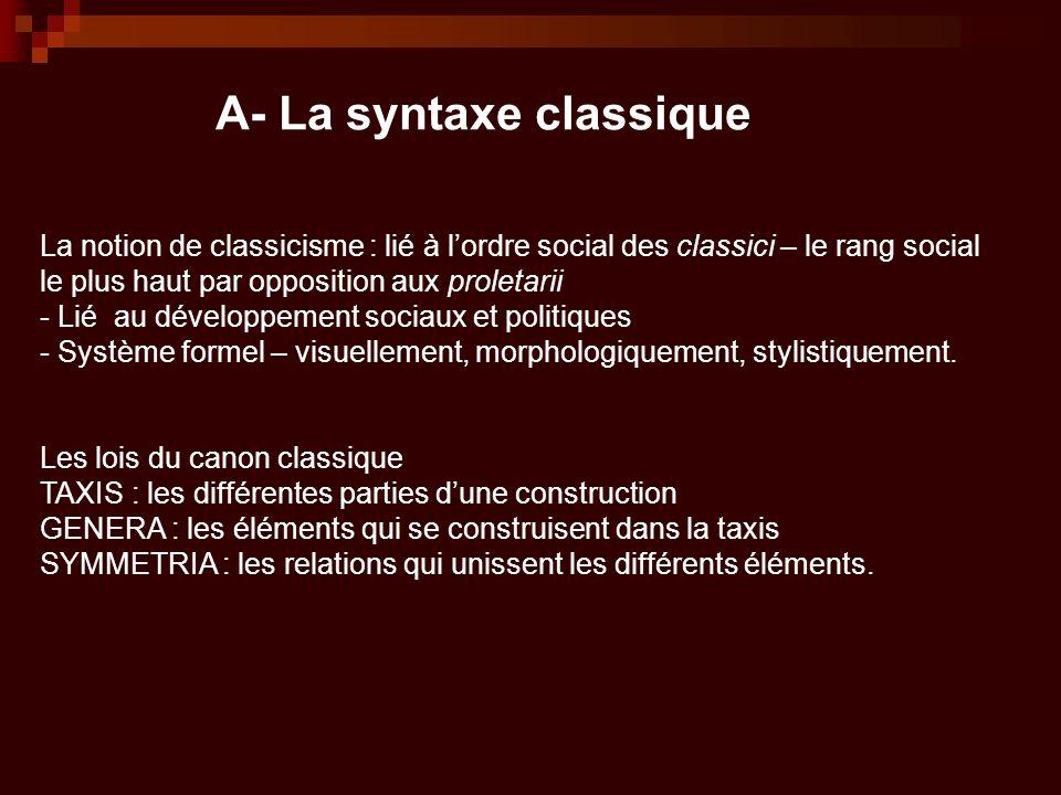 A- La syntaxe classique La notion de classicisme : lié à l'ordre social des classici – le rang social le plus haut par opposition aux proletarii - Lié