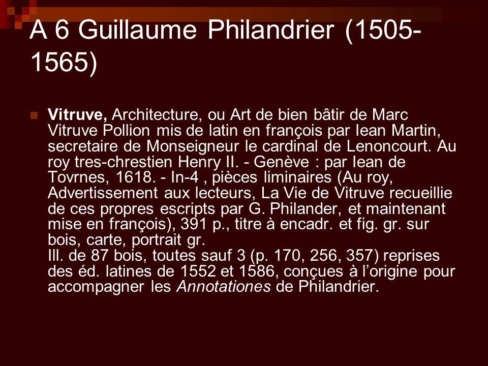 A 6 Guillaume Philandrier (1505- 1565) Vitruve, Architecture, ou Art de bien bâtir de Marc Vitruve Pollion mis de latin en françois par Iean Martin, s