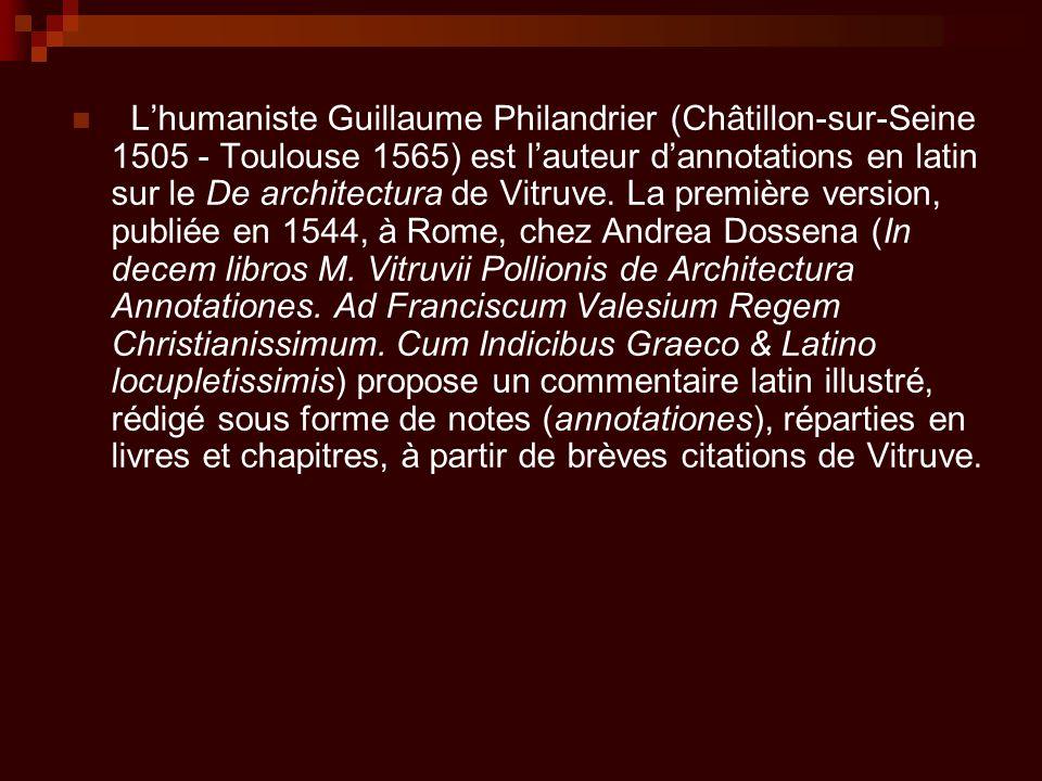 L'humaniste Guillaume Philandrier (Châtillon-sur-Seine 1505 - Toulouse 1565) est l'auteur d'annotations en latin sur le De architectura de Vitruve. La