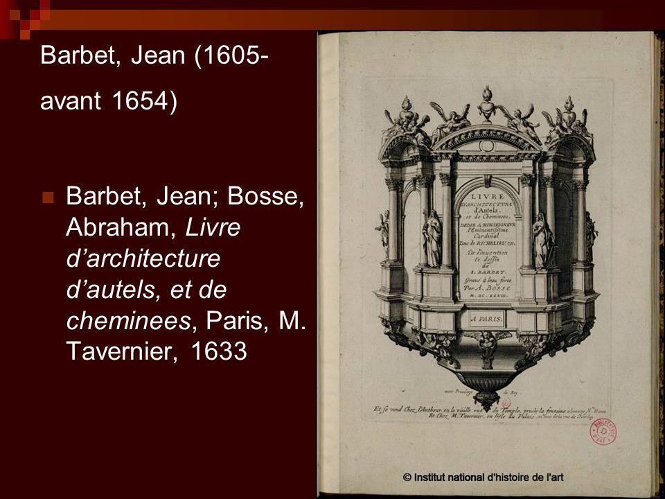 Barbet, Jean (1605- avant 1654) Barbet, Jean; Bosse, Abraham, Livre d'architecture d'autels, et de cheminees, Paris, M. Tavernier, 1633