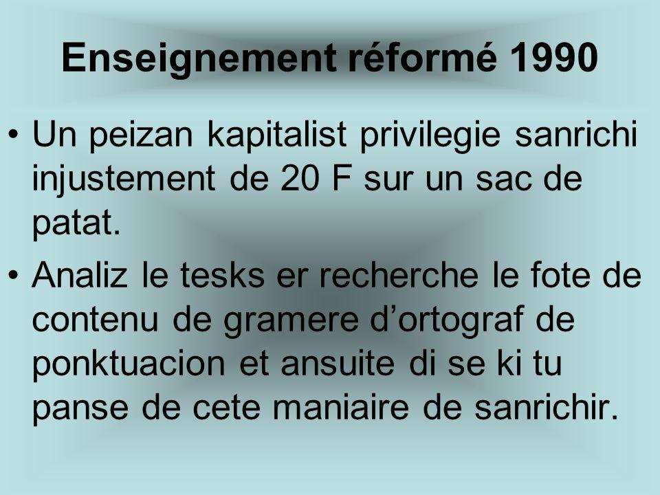 Enseignement réformé 1990 Un peizan kapitalist privilegie sanrichi injustement de 20 F sur un sac de patat. Analiz le tesks er recherche le fote de co