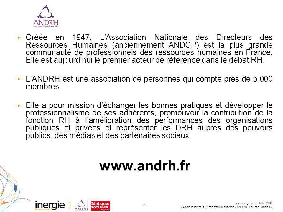www.inergie.com - Juillet 2009 « Copie réservée à l'usage exclusif d'Inergie / ANDRH / Liaisons Sociales » - 2 - Créée en 1947, L'Association Nationale des Directeurs des Ressources Humaines (anciennement ANDCP) est la plus grande communauté de professionnels des ressources humaines en France.