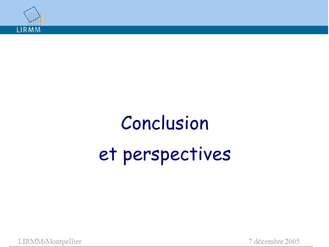 LIRMM-Montpellier7 décembre 2005 Conclusion et perspectives