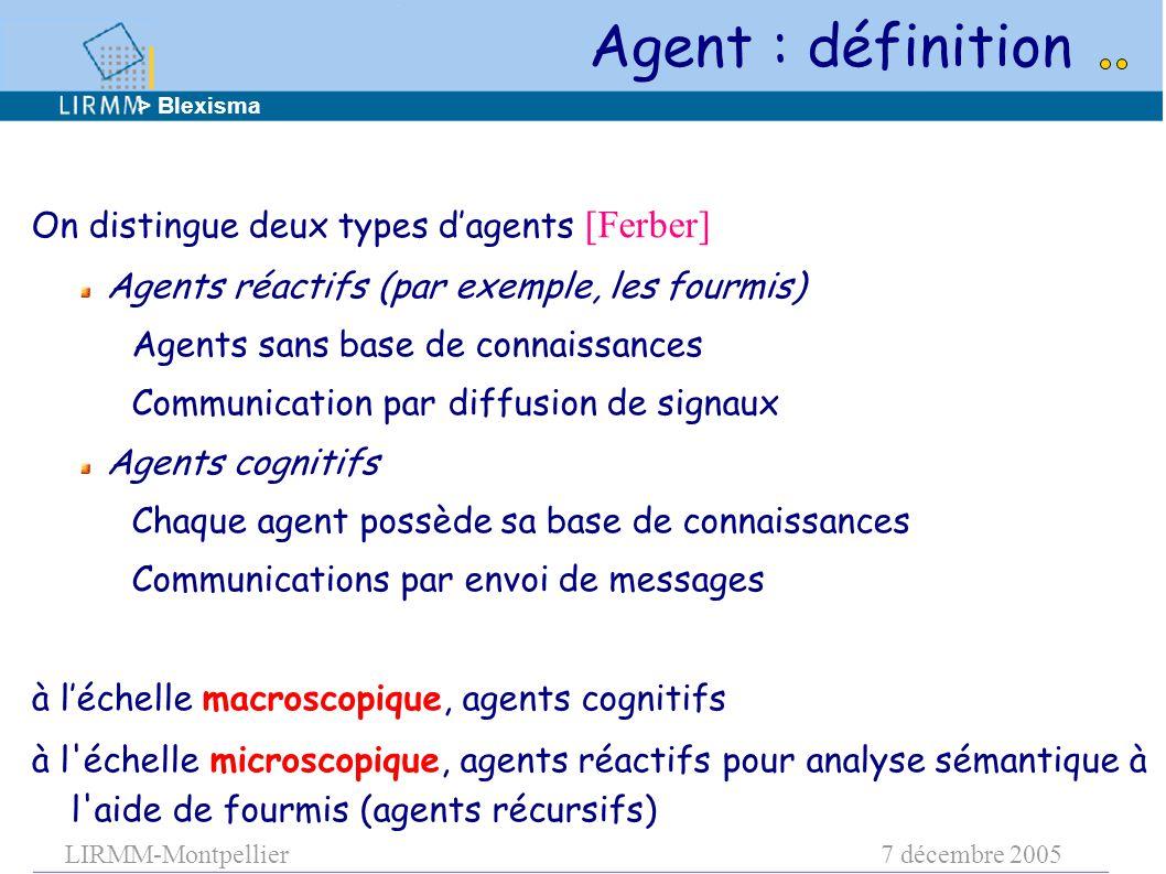 LIRMM-Montpellier7 décembre 2005 Agent : définition On distingue deux types d'agents [Ferber] Agents réactifs (par exemple, les fourmis) Agents sans b