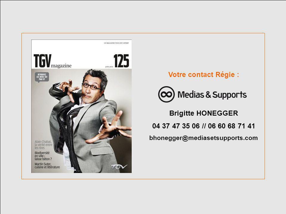 Votre contact Régie : Brigitte HONEGGER 04 37 47 35 06 // 06 60 68 71 41 bhonegger@mediasetsupports.com