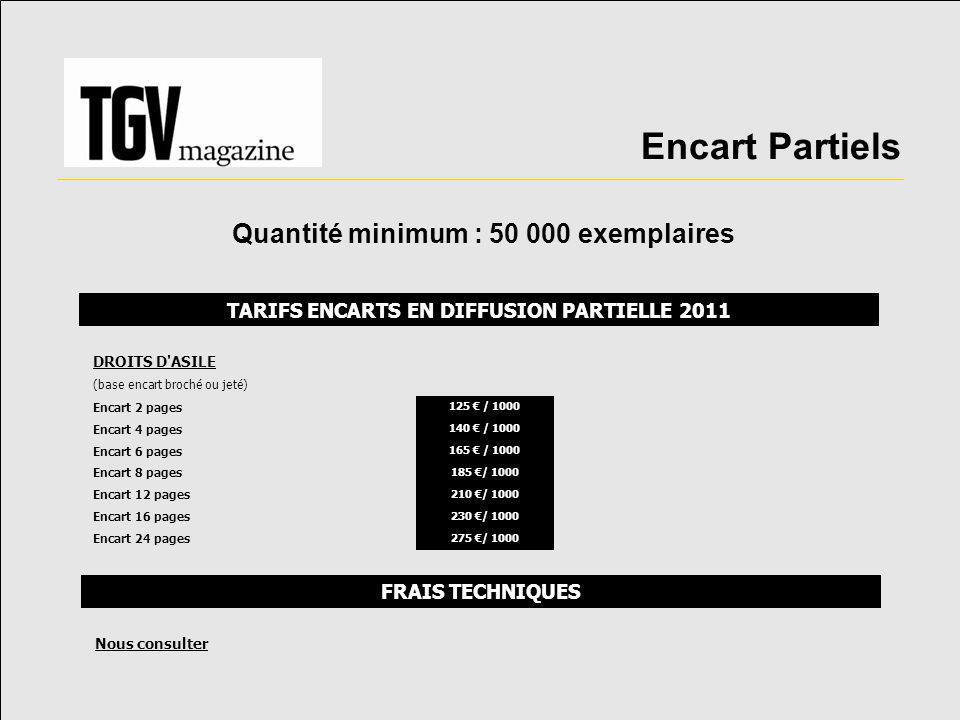 Encart Partiels Quantité minimum : 50 000 exemplaires TARIFS ENCARTS EN DIFFUSION PARTIELLE 2011 DROITS D'ASILE (base encart broché ou jeté) Encart 2