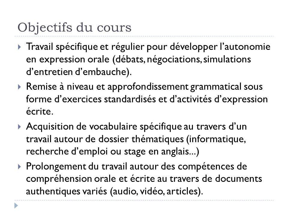 Objectifs du cours  Travail spécifique et régulier pour développer l'autonomie en expression orale (débats, négociations, simulations d'entretien d'e