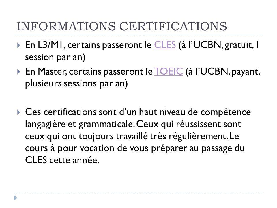 INFORMATIONS CERTIFICATIONS  En L3/M1, certains passeront le CLES (à l'UCBN, gratuit, 1 session par an)CLES  En Master, certains passeront le TOEIC