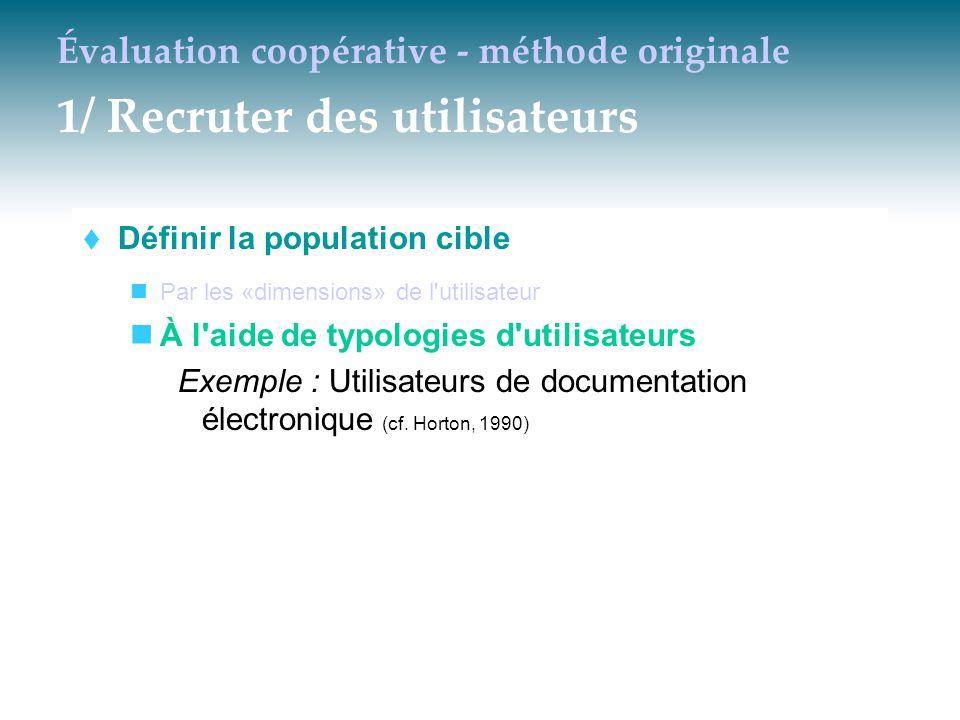 Évaluation coopérative - méthode originale 1/ Recruter des utilisateurs  Définir la population cible Par les «dimensions» de l'utilisateur À l'aide d