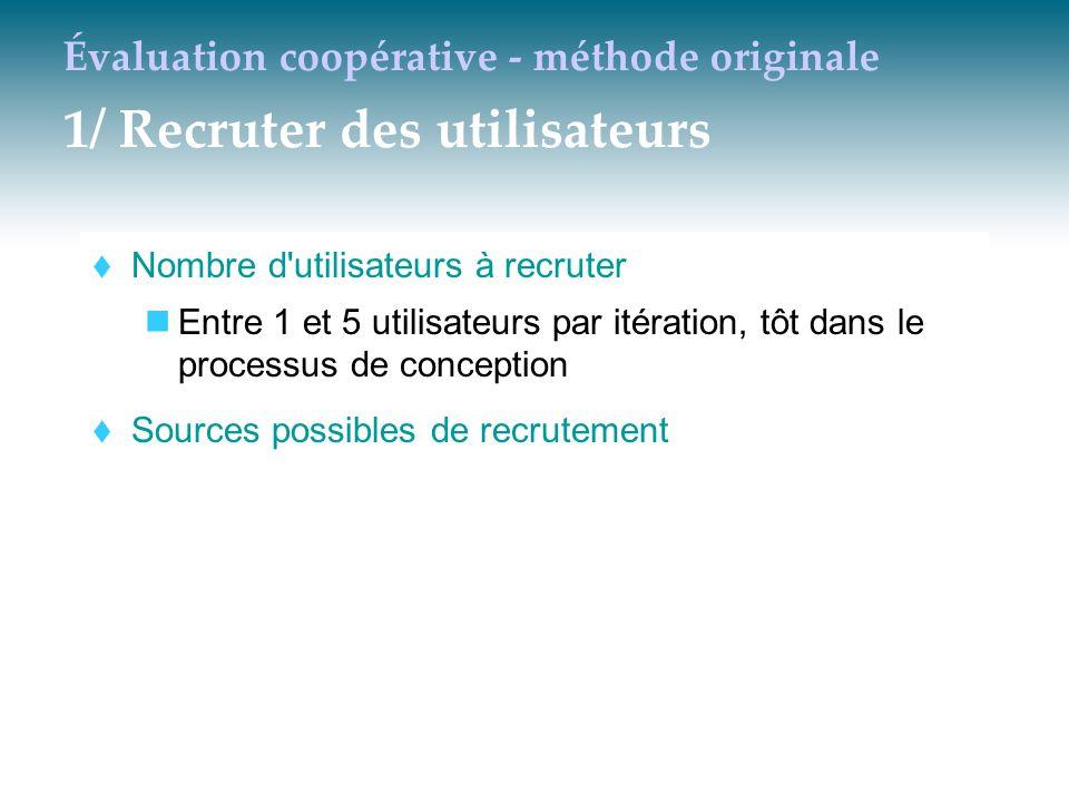 Évaluation coopérative - méthode originale 1/ Recruter des utilisateurs  Nombre d'utilisateurs à recruter Entre 1 et 5 utilisateurs par itération, tô