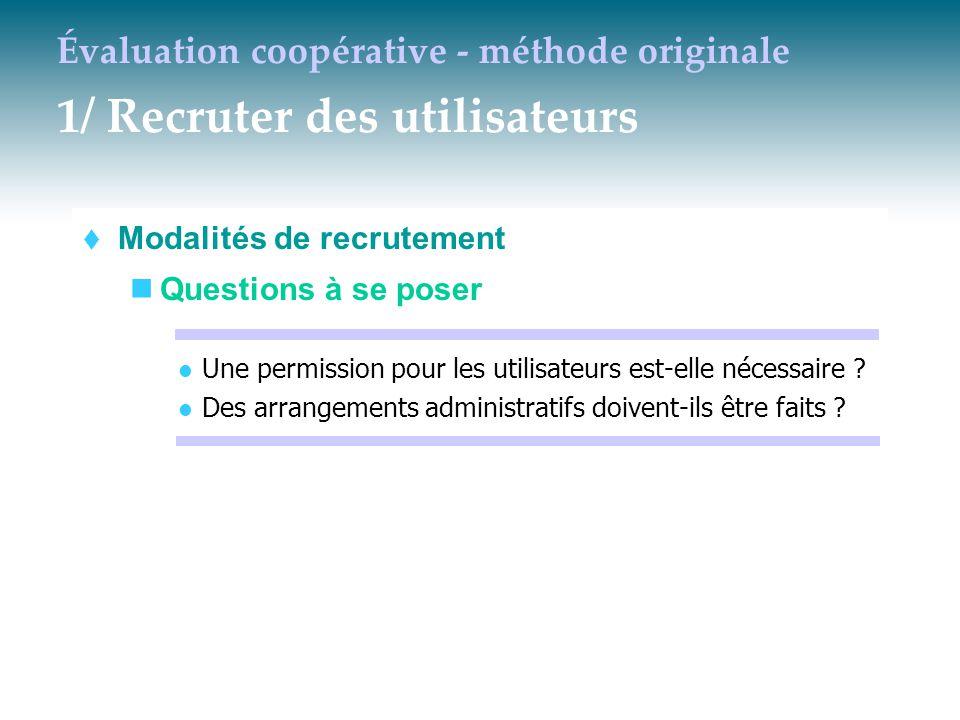 Évaluation coopérative - méthode originale 1/ Recruter des utilisateurs  Modalités de recrutement Questions à se poser Une permission pour les utilis