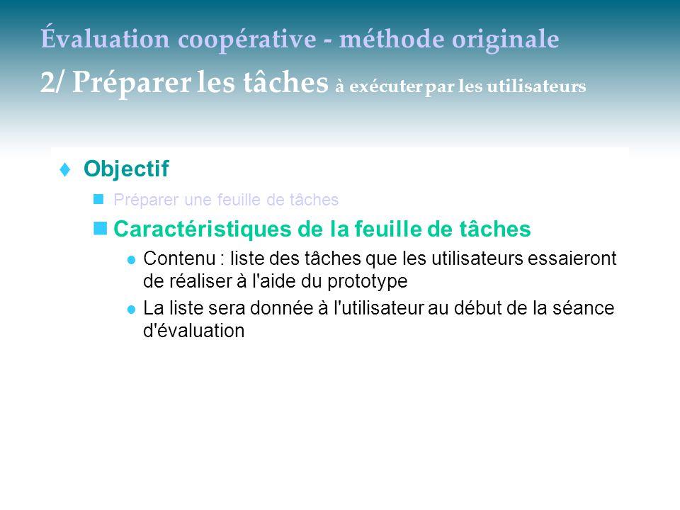 Évaluation coopérative - méthode originale 2/ Préparer les tâches à exécuter par les utilisateurs  Objectif Préparer une feuille de tâches Caractéris