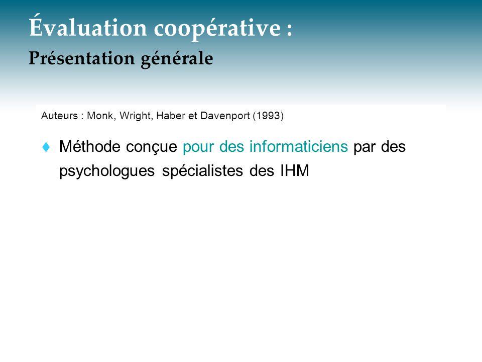 Évaluation coopérative : Présentation générale Auteurs : Monk, Wright, Haber et Davenport (1993)  Méthode conçue pour des informaticiens par des psyc