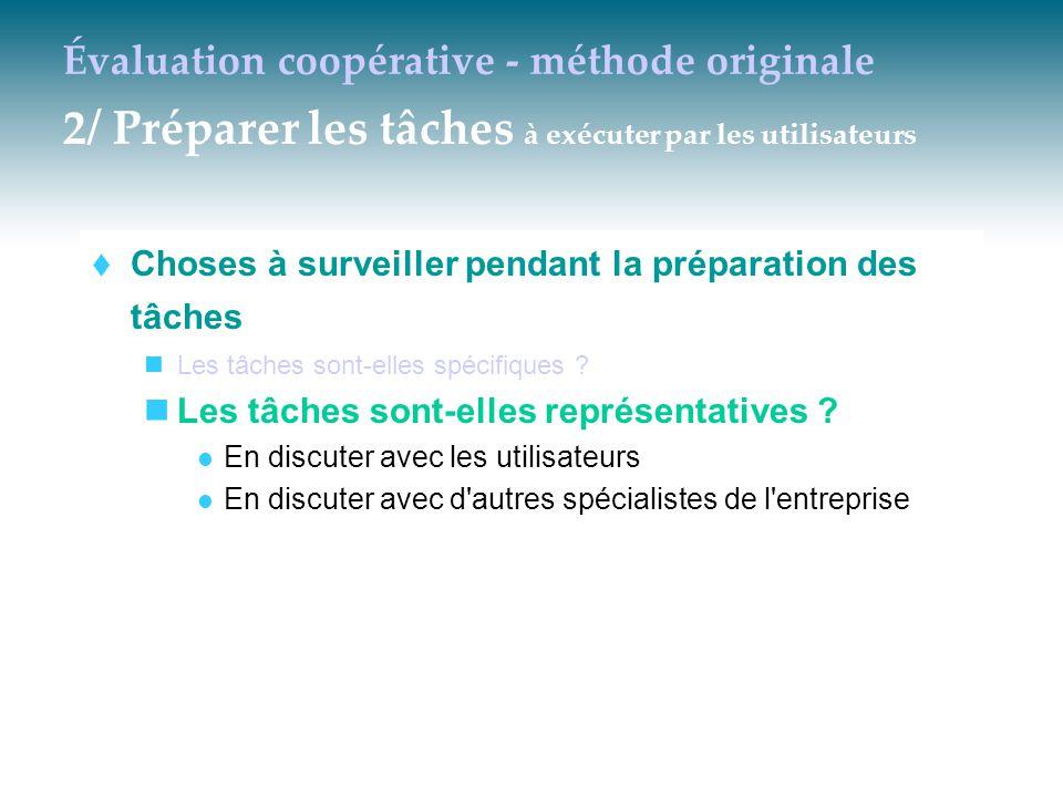 Évaluation coopérative - méthode originale 2/ Préparer les tâches à exécuter par les utilisateurs  Choses à surveiller pendant la préparation des tâc