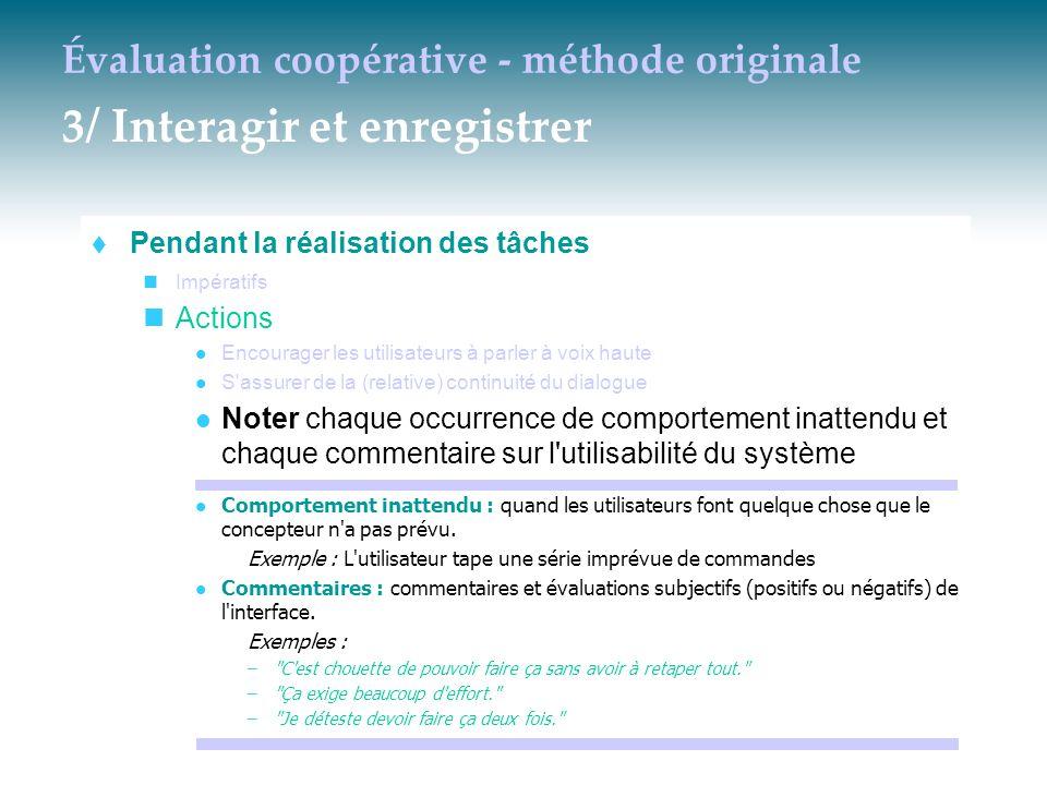 Évaluation coopérative - méthode originale 3/ Interagir et enregistrer  Pendant la réalisation des tâches Impératifs Actions Encourager les utilisate