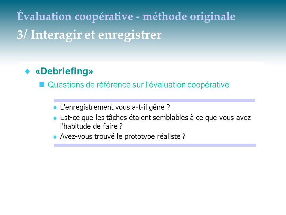 Évaluation coopérative - méthode originale 3/ Interagir et enregistrer  «Debriefing» Questions de référence sur l'évaluation coopérative L'enregistre