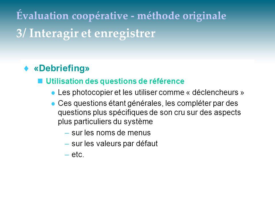 Évaluation coopérative - méthode originale 3/ Interagir et enregistrer  «Debriefing» Utilisation des questions de référence Les photocopier et les ut