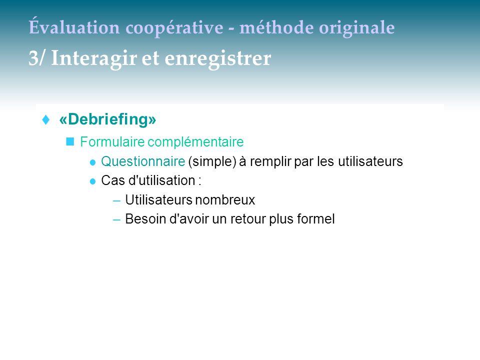 Évaluation coopérative - méthode originale 3/ Interagir et enregistrer  «Debriefing» Formulaire complémentaire Questionnaire (simple) à remplir par l