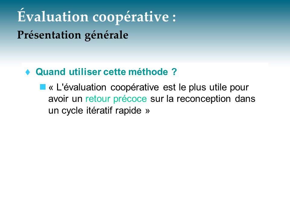 Évaluation coopérative - méthode adaptée 4/ Tirer les conséquences de l'évaluation  Modifications à apporter à l interface À partir des résultats de l évaluation, déterminer les modifications à apporter à la maquette  Module d aide On pourra tirer parti de l évaluation pour spécifier le module d aide à l utilisation de l interface