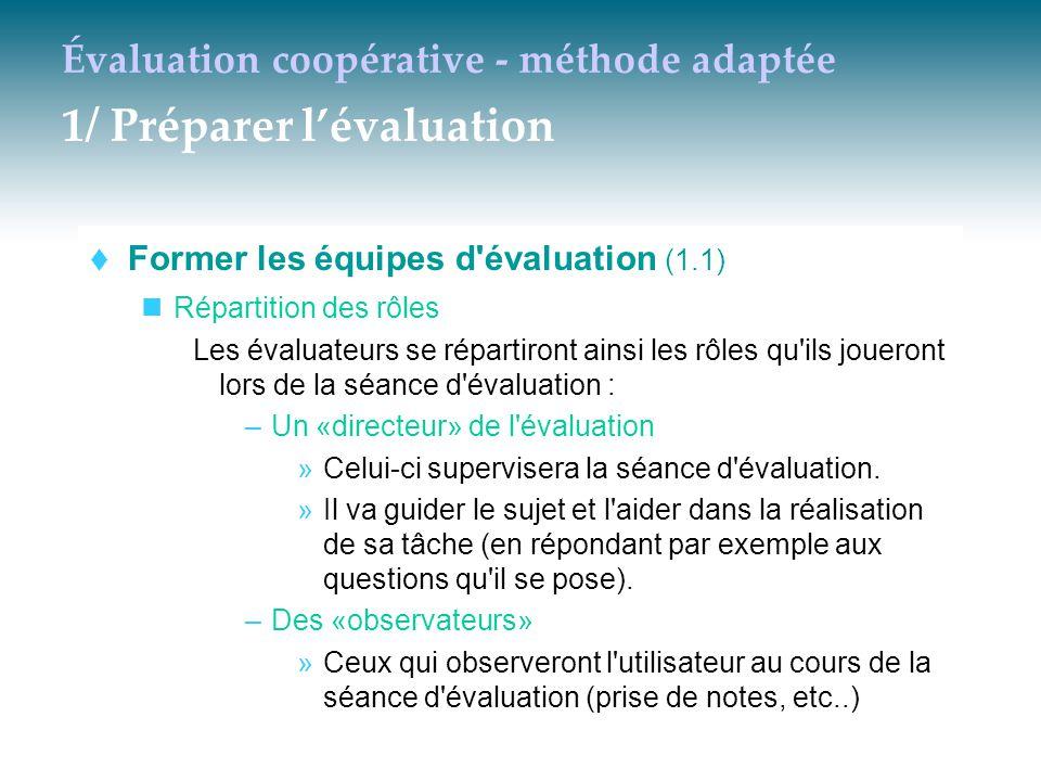 Évaluation coopérative - méthode adaptée 1/ Préparer l'évaluation  Former les équipes d'évaluation (1.1) Répartition des rôles Les évaluateurs se rép