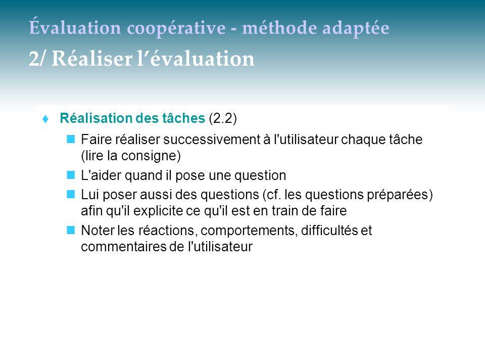 Évaluation coopérative - méthode adaptée 2/ Réaliser l'évaluation  Réalisation des tâches (2.2) Faire réaliser successivement à l'utilisateur chaque