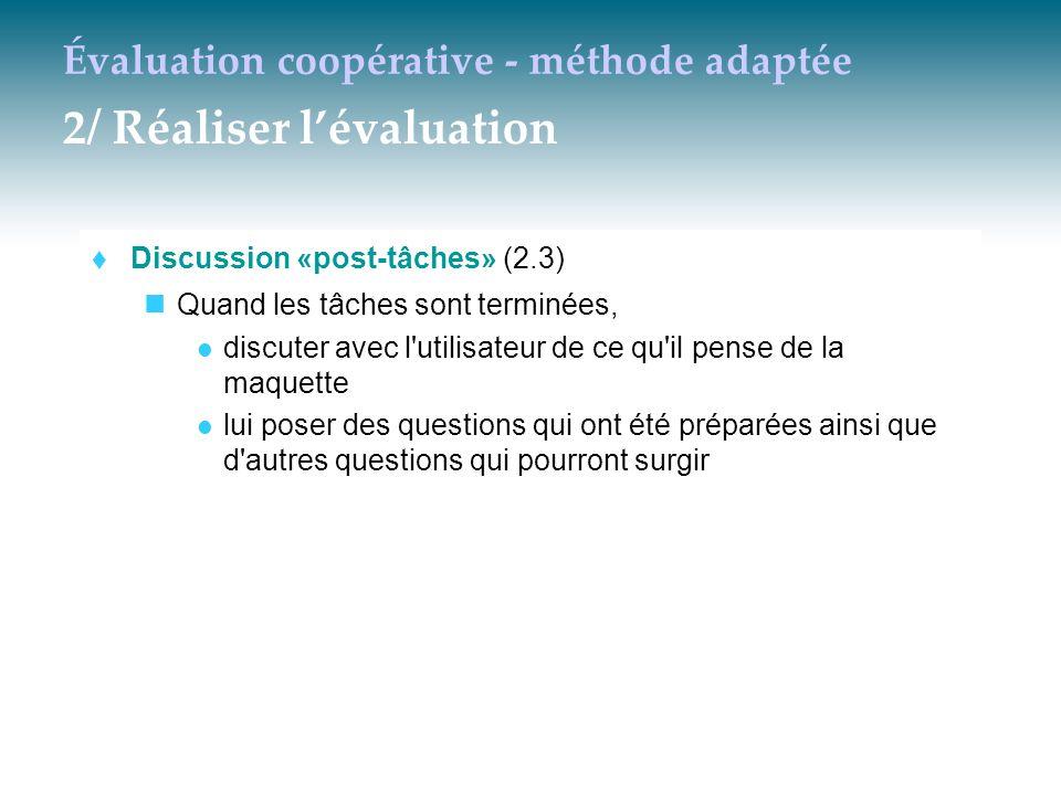 Évaluation coopérative - méthode adaptée 2/ Réaliser l'évaluation  Discussion «post-tâches» (2.3) Quand les tâches sont terminées, discuter avec l'ut
