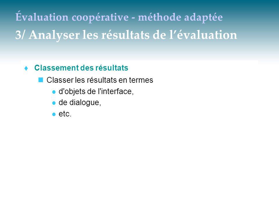 Évaluation coopérative - méthode adaptée 3/ Analyser les résultats de l'évaluation  Classement des résultats Classer les résultats en termes d'objets