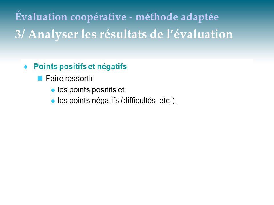 Évaluation coopérative - méthode adaptée 3/ Analyser les résultats de l'évaluation  Points positifs et négatifs Faire ressortir les points positifs e