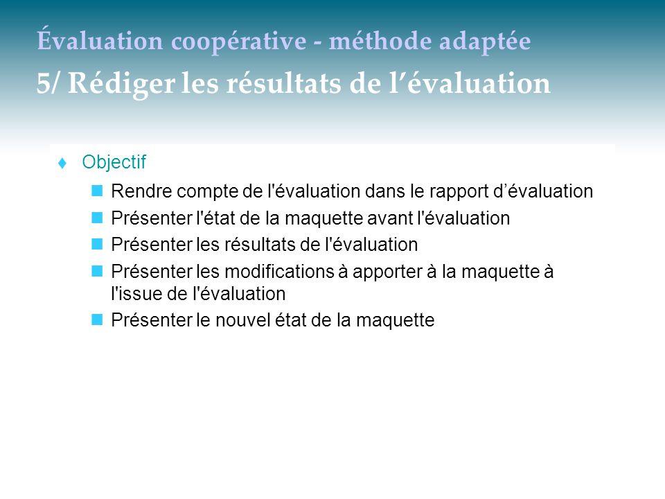 Évaluation coopérative - méthode adaptée 5/ Rédiger les résultats de l'évaluation  Objectif Rendre compte de l'évaluation dans le rapport d'évaluatio