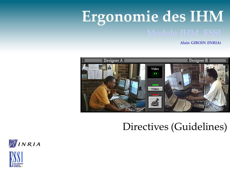 Ergonomie des IHM Module IHM, ESSI Alain GIBOIN (INRIA) Directives (Guidelines)