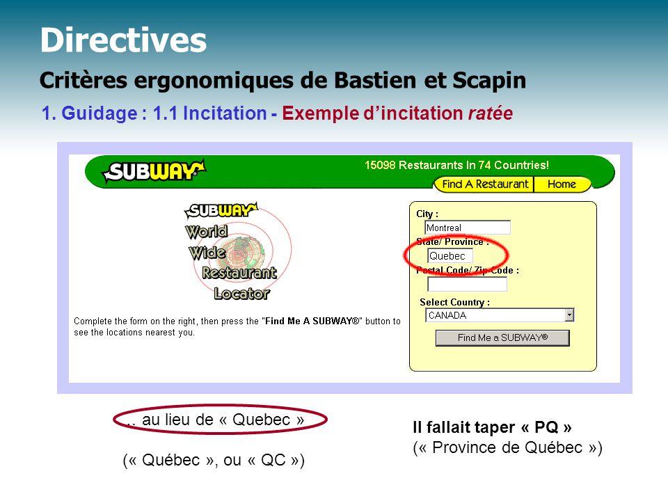 Directives Critères ergonomiques de Bastien et Scapin Il fallait taper « PQ » (« Province de Québec ») … au lieu de « Quebec » (« Québec », ou « QC ») 1.