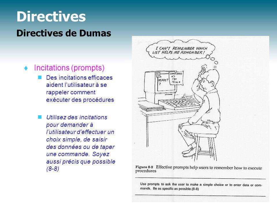 Directives Directives de Dumas  Incitations (prompts) Des incitations efficaces aident l'utilisateur à se rappeler comment exécuter des procédures Utilisez des incitations pour demander à l'utilisateur d'effectuer un choix simple, de saisir des données ou de taper une commande.