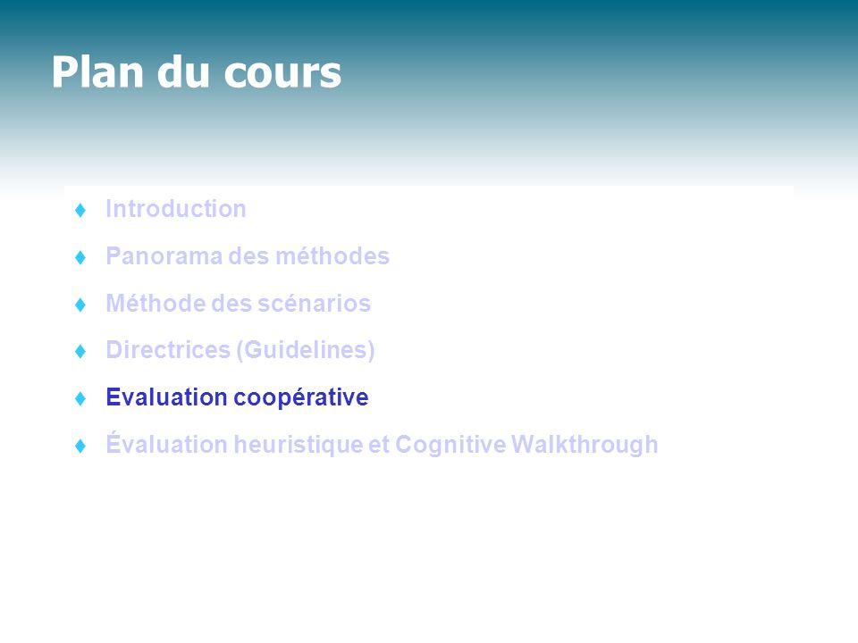 Plan du cours  Introduction  Panorama des méthodes  Méthode des scénarios  Directrices (Guidelines)  Evaluation coopérative  Évaluation heuristique et Cognitive Walkthrough