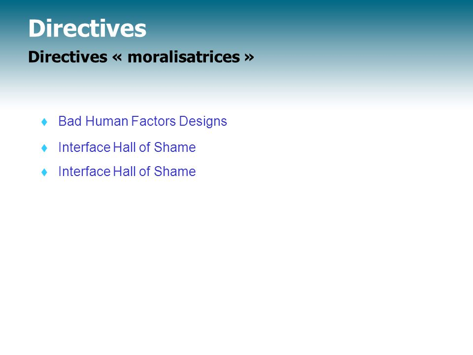 Directives Directives « moralisatrices »  Bad Human Factors Designs  Interface Hall of Shame