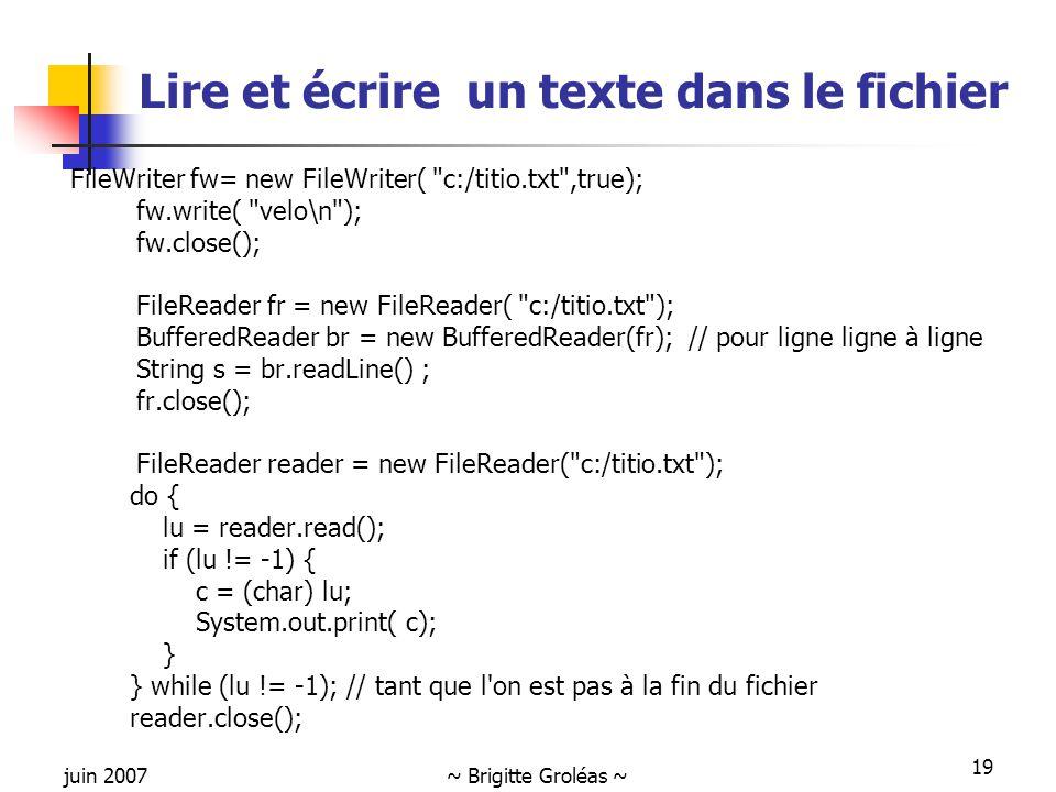 juin 2007~ Brigitte Groléas ~ 19 Lire et écrire un texte dans le fichier FileWriter fw= new FileWriter(