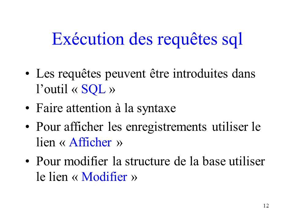 12 Exécution des requêtes sql Les requêtes peuvent être introduites dans l'outil « SQL » Faire attention à la syntaxe Pour afficher les enregistrement