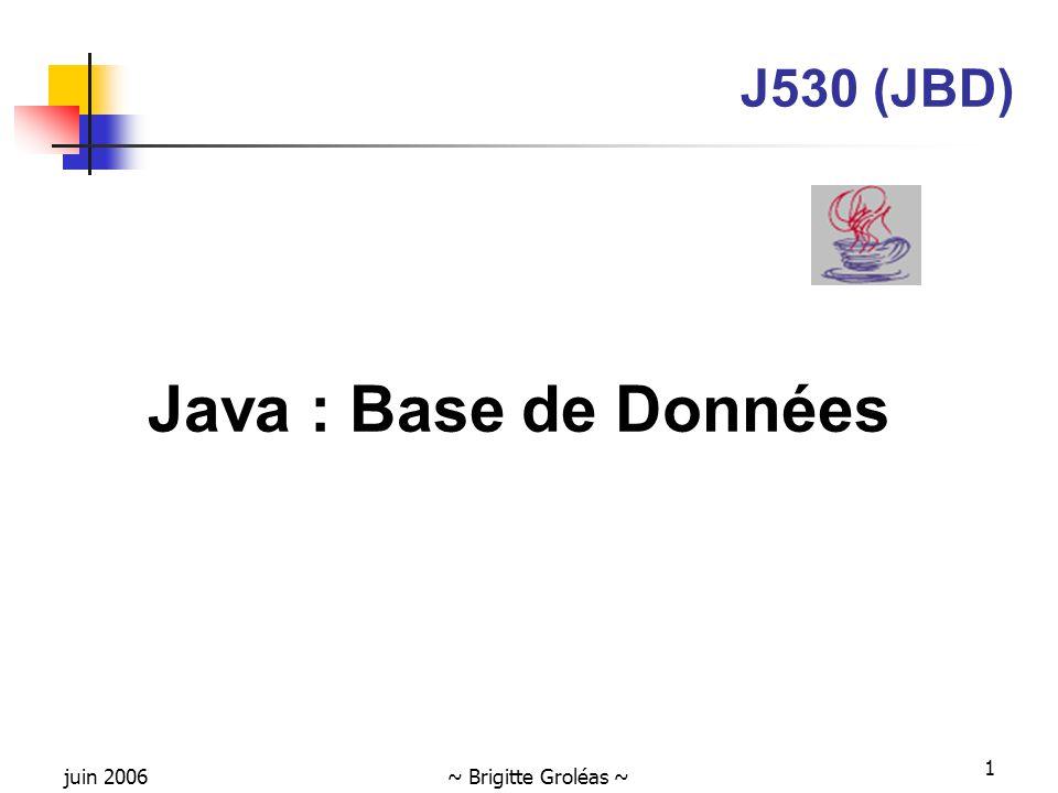 juin 2006~ Brigitte Groléas ~ 1 J530 (JBD) Java : Base de Données