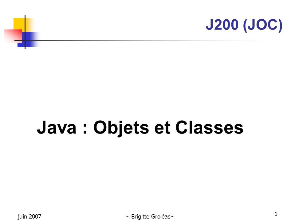 juin 2007~ Brigitte Groléas~ 1 J200 (JOC) Java : Objets et Classes