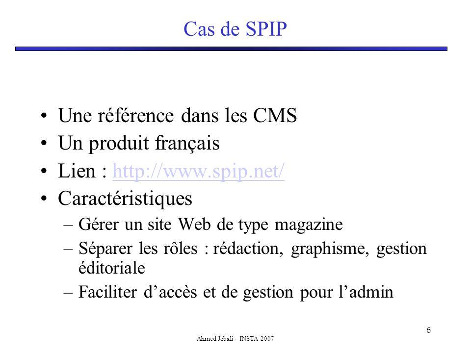 Ahmed Jebali – INSTA 2007 7 Atelier Installation de SPIP –Télécharger SPIP –Commencer la procédure d'installation avec l'assistant WEB –?