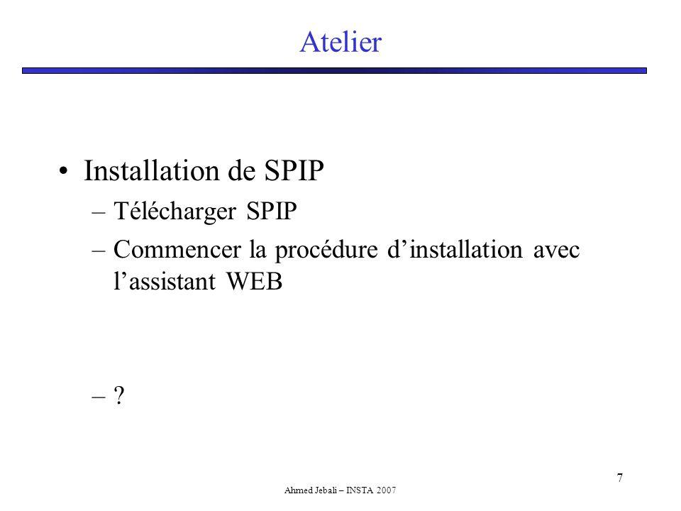 Ahmed Jebali – INSTA 2007 8 Framework, Outils Des solutions toutes prêtes pour un type de site Internet/Intranet Installation facile Exemple : PHPBB : forum http://www.phpbb- fr.com/downloads/?cat_id=1 Gallery : gestion de photos http://gallery.menalto.com/