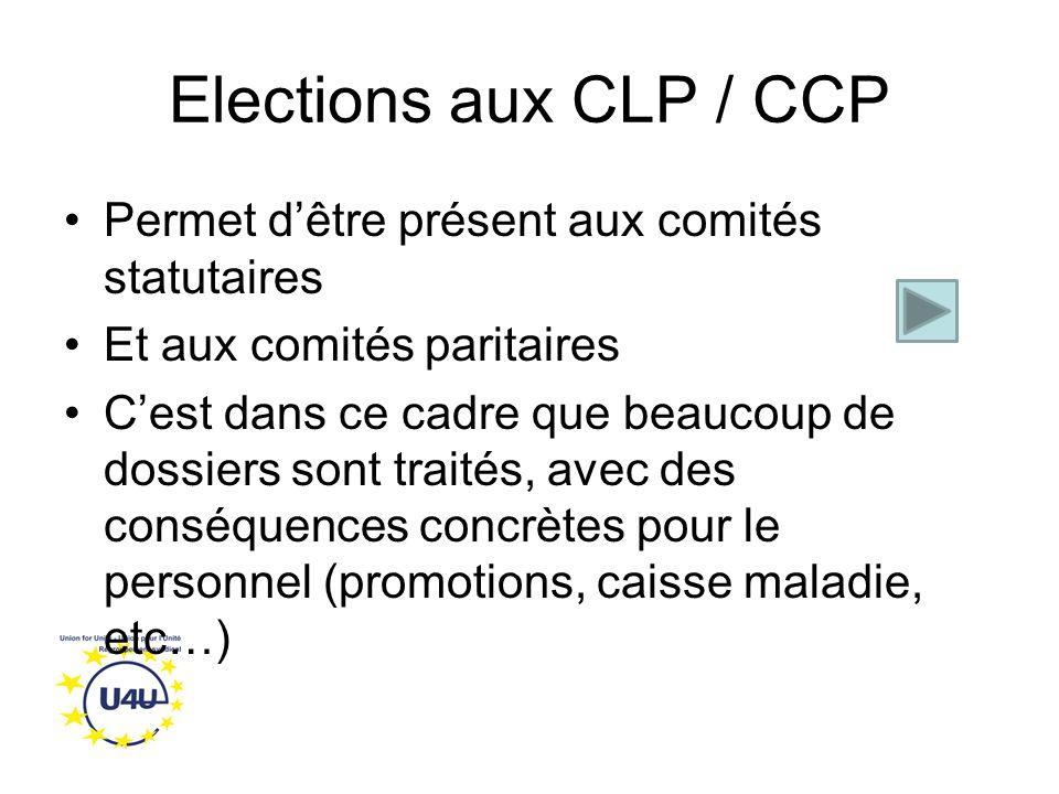 Elections aux CLP / CCP Permet d'être présent aux comités statutaires Et aux comités paritaires C'est dans ce cadre que beaucoup de dossiers sont traités, avec des conséquences concrètes pour le personnel (promotions, caisse maladie, etc…)