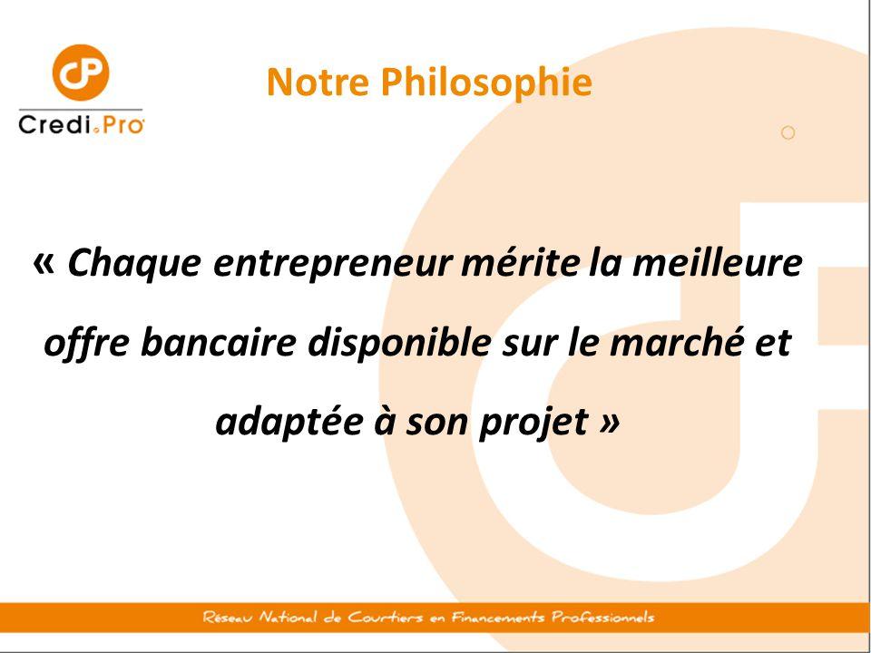 Notre Philosophie « Chaque entrepreneur mérite la meilleure offre bancaire disponible sur le marché et adaptée à son projet »