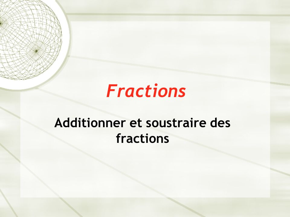 Fractions Additionner et soustraire des fractions