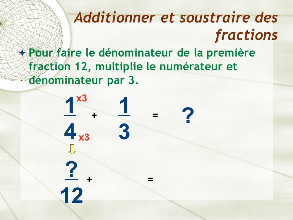  Pour faire le dénominateur de la première fraction 12, multiplie le numérateur et dénominateur par 3. Additionner et soustraire des fractions 1414 +