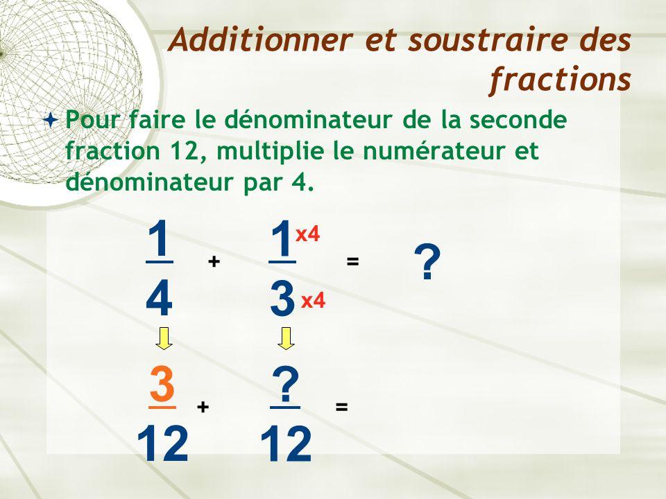  Pour faire le dénominateur de la seconde fraction 12, multiplie le numérateur et dénominateur par 4. Additionner et soustraire des fractions 1414 +